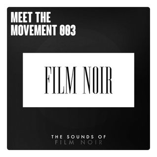 Meet The Movement #003: The Sounds of Film Noir [Mix]