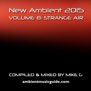 New Ambient 2015 volume 8: Strange Air mixed by Mike G