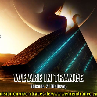 We Are In Trance Episode 21 (Believe)