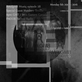 Amalgm8 Musiq episode 28 with special guest Matthew Smillie , aired Monday 29th feb 2016 ,on  FNOOB