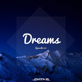 DREAMS Podcast 001 / DJ Set / EDM / Mixed By Johnnny El