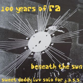 100 Years Of Ra : Beneath The Sun - sweet daddy luv solo tribute to Sun Ra