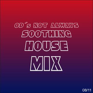 OD´s NotAlwaysSoothingHouseMix  1/08/11