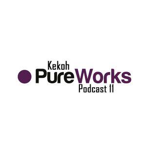 Kekoh - Pure Works Podcast 11