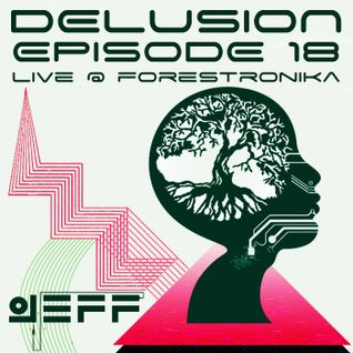Jeff - delusion episode 018(live @ forestronika august 7, 2014)