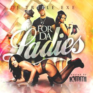 DJ Triple Exe - For Da Ladies 5 (Hosted By Kimmi Cupcakes)
