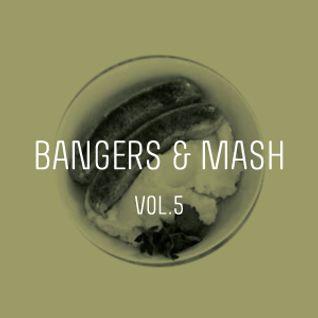 Bangers & Mash Vol.5