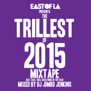 East of LA presents The Trillest of 2015 Mixtape mixed by DJ Jimbo Jenkins