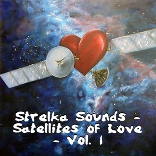 Strelka Sounds - Satellites of Love: Volume 1