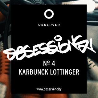 OBSESSIONS № 4 – KARBUNCK LOTTINGER