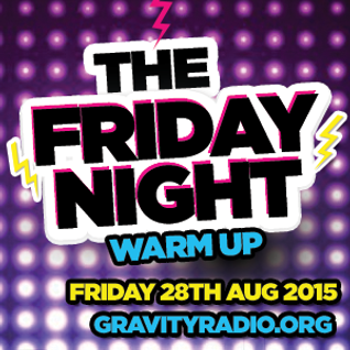 The Friday Night Warm Up - Friday 28th August 2015