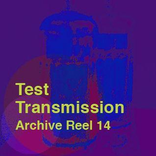 Test Transmission Archive Reel 14