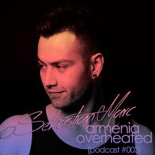 Sebastian Marc - Armenia Overheated (podcast #003)