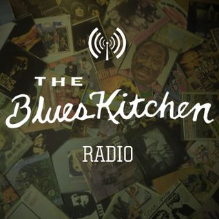 THE BLUES KITCHEN RADIO: 24 AUGUST 2015