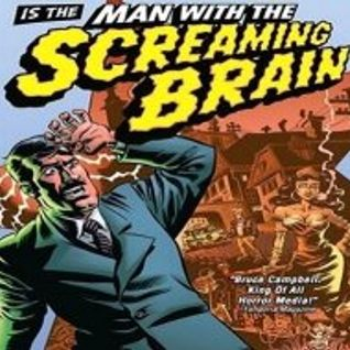 man with the screaming brain _hm?