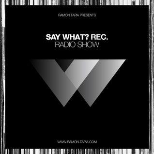 Say What? Recordings Radio Show #28 - Ramon Tapia