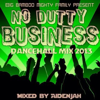 Big Bamboo Mighty Family - NO Dutty Business Dancehall mix 2013 - by Aidenjah