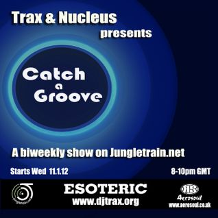 DjTrax and Nucleus - Catch-A-Groove-11.1.12