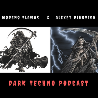 Moreno Flamas & Alexey Dikovich - Dark Techno Podcast