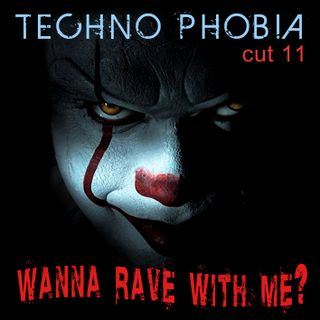 Techno Phobia CUT 11 [Wanna Rave With Me?]