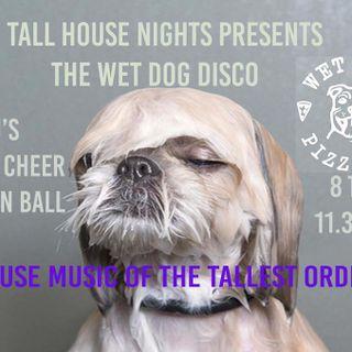 Wet Dog Disco Tall House Presents. P.C.H DJs Jason Ball & Bronx Cheer Timothy Davies