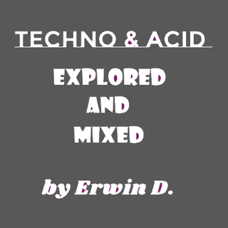 Techno & Acid 2019 Explored and mixed by Erwin D.
