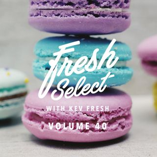 Fresh Select Vol 40 NEW Moullinex | B. BRAVO | Little Dragon |KEI-LI | Kendrick Lamar | Thrupence