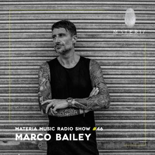 MATERIA Music Radio Show 046 with Marco Bailey