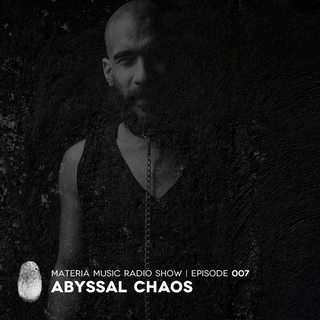 MATERIA Music Radio Show 007 with Abyssal Chaos