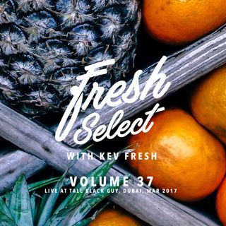 Fresh Select Vol 37 - LIVE at Tall Black Guy, Dubai, Mar 2017 (2hr live set)