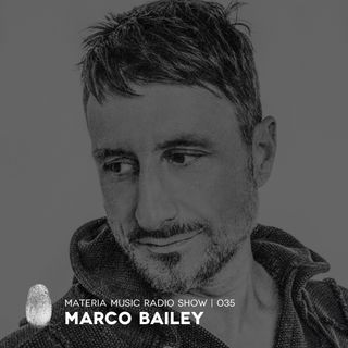 MATERIA Music Radio Show 035 with Marco Bailey