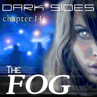 Dark Sides - chapter 14 [The Fog]