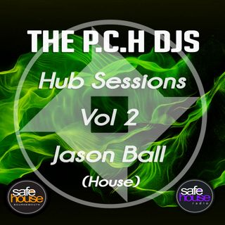 P.C.H DJs Jason Ball Hub House Sessions Vol 2 (Recorded for Safehouse Radio)