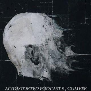 ACIDISTORTED PODCAST 9 | GULIVER