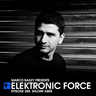 Elektronic Force Podcast 288 with Shlomi Aber
