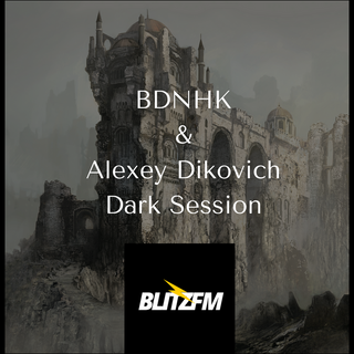 BDNHK & Alexey Dikovich - Dark Session