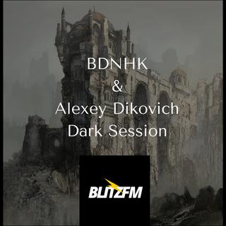 BDNHK & Alexey Dikovich - Dark Session