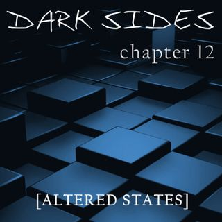 Dark Sides - chapter 12 [Altered States]
