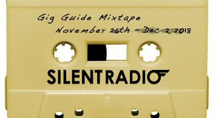 Silent Radio Gig Guide Mixtape 26/11/2018 - 02/12/2018