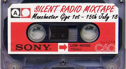 Silent Radio Gig Guide Mixtape 01/07/2018 - 15/07/2018