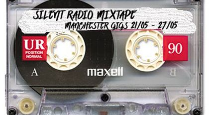 Silent Radio Gig Guide Mixtape 21/05/2018 - 27/05/2018