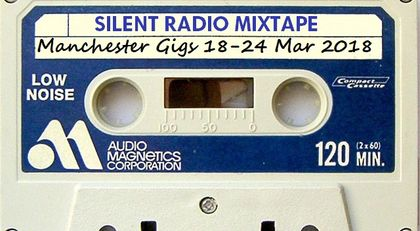 Silent Radio Gig Guide Mixtape 16/03/2018