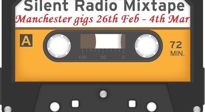 Silent Radio Gig Guide Mixtape  23/02/2018