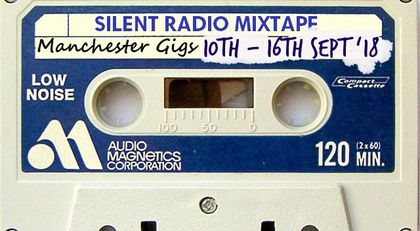 Silent Radio Gig Guide Mixtape 10/09/2018 - 16/09/2018