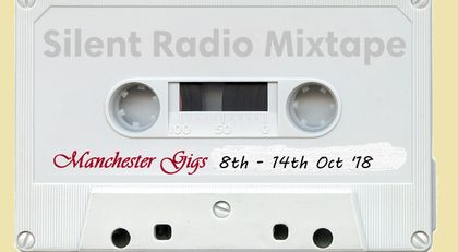 Silent Radio Gig Guide Mixtape 08/10/2018 - 14/10/2018