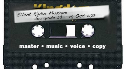 Silent Radio Gig Guide Mixtape 22/10/2018 - 28/10/2018