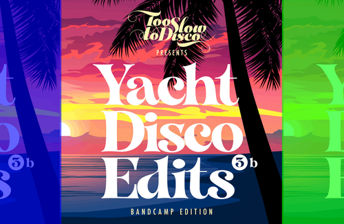 Track Release alert!!! Yacht Disco Edits 3b (Too Slow To Disco)