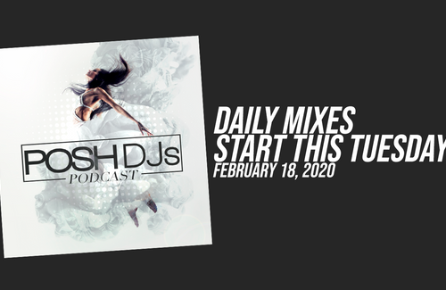 POSH DJs Podcast - DROPPING DAILY MIXES STARTING TUESDAY!
