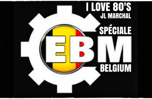 I Love 80's Vol. 023 Special EBM Belgium by JL MARCHAL on Galaxie Radio Belgium