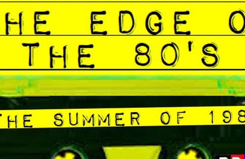 THE EDGE...TAKING YOU BACK TO THE SUMMER OF 1984
